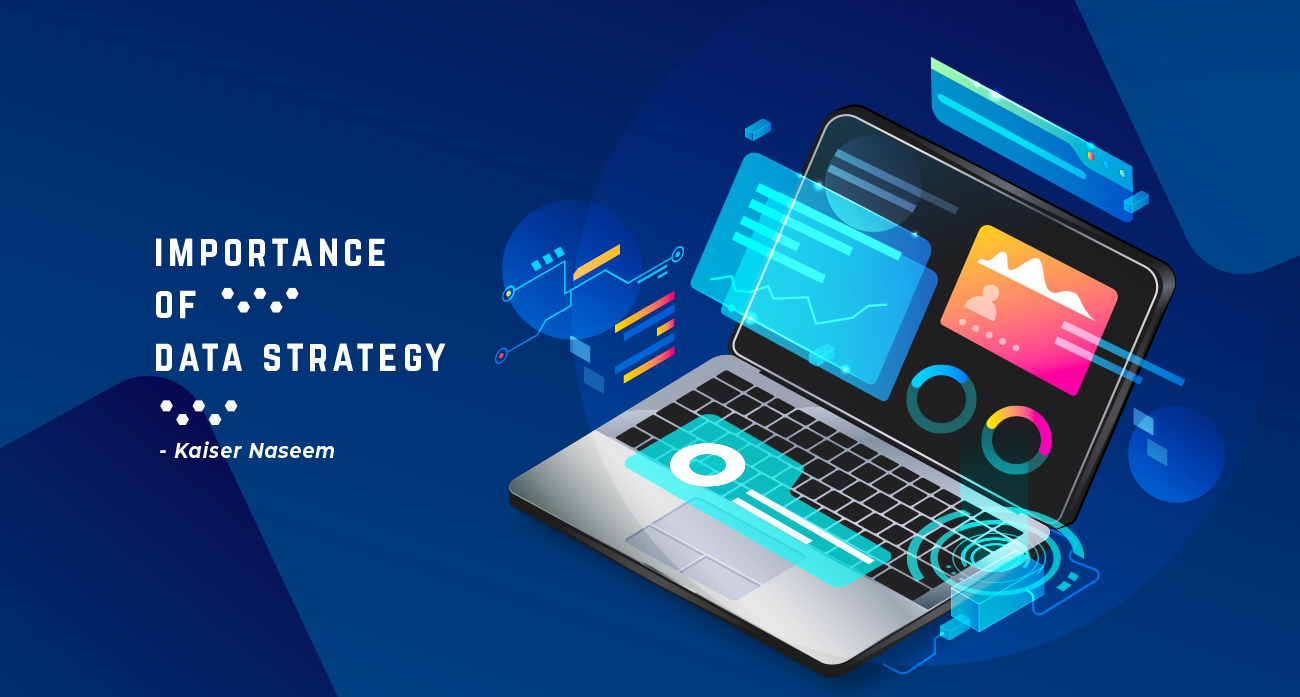 Importance of Data Strategy by Kaiser Naseem