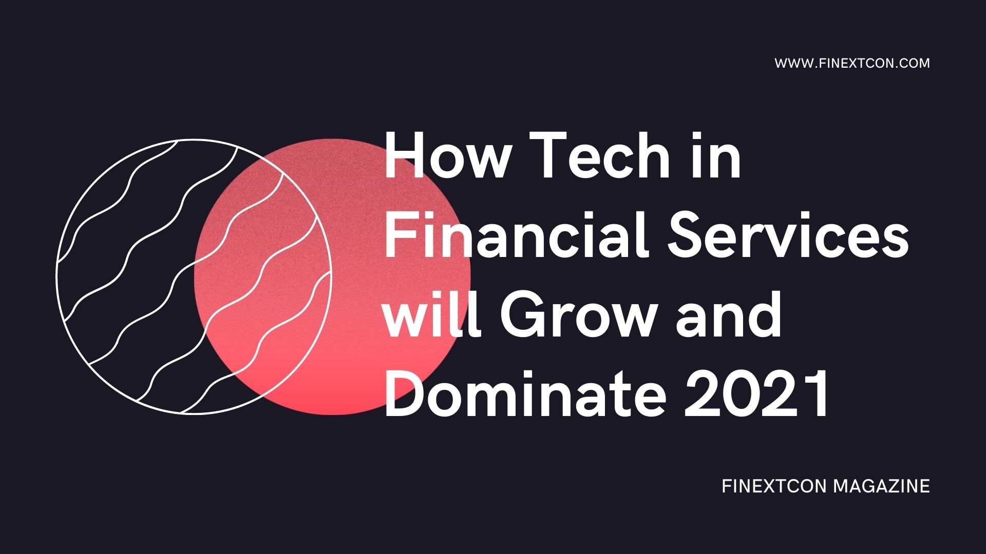 How FinTech Services will Grow and Dominate 2021